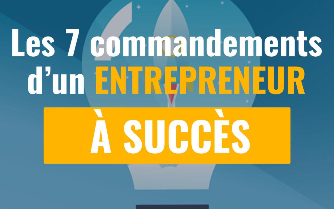 Les 7 commandements d'un entrepreneur à succès